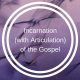 Incarnation (with Articulation) of the Gospel | missionalchallenge.com