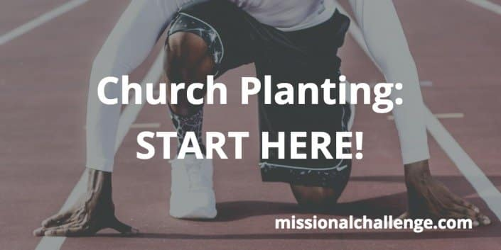 Church Planting: START HERE! | missionalchallenge.com
