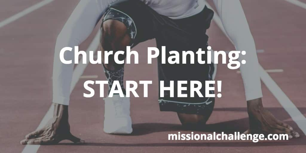 Church Planting: START HERE! | missionalchallenge.com