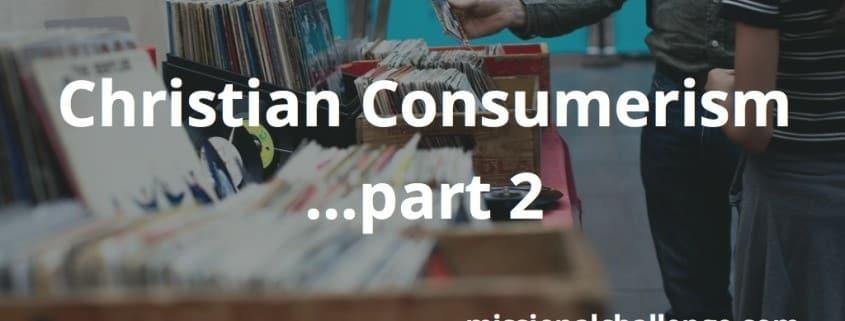 Christian Consumerism ...part 2 | missionalchallenge.com