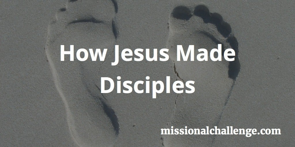 How Jesus Made Disciples | missionalchallenge.com