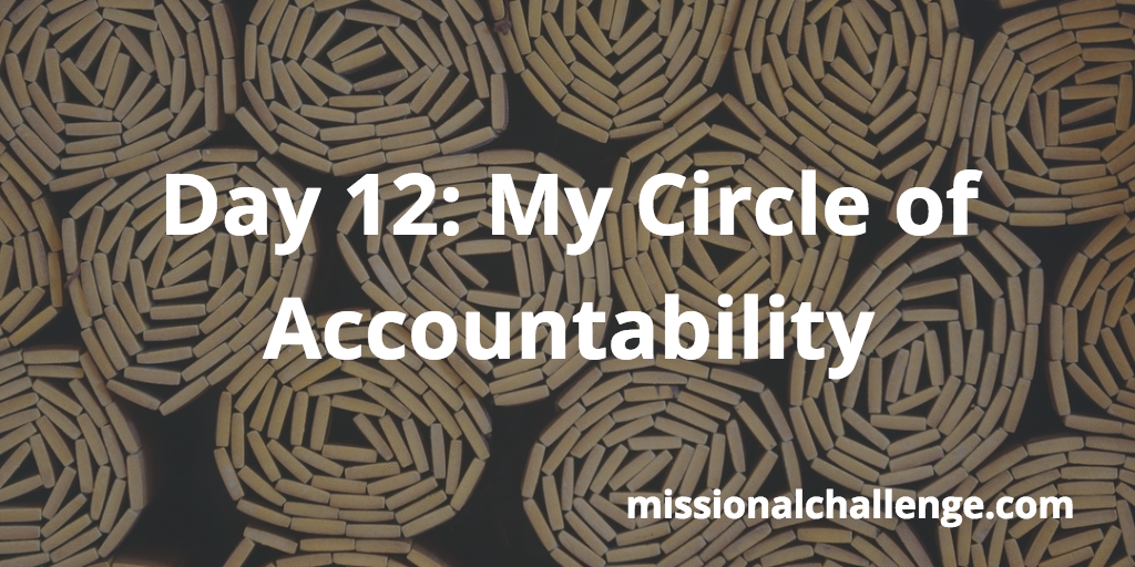 Day 12: My Circle of Accountability | missionalchallenge.com
