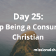 Day 25: Stop Being a Consumer Christian   missionalchallenge.com