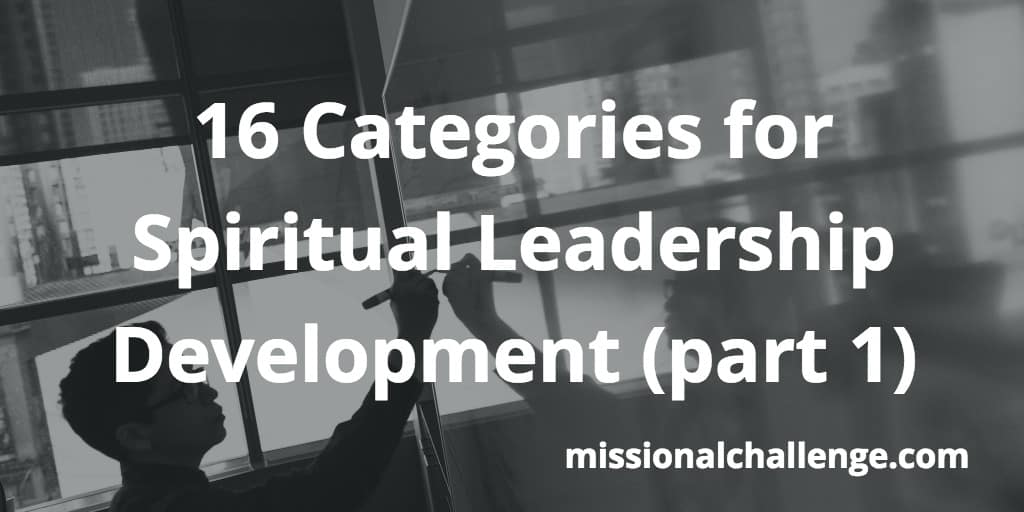 16 Categories for Spiritual Leadership Development (part 1) | missionalchallenge.com