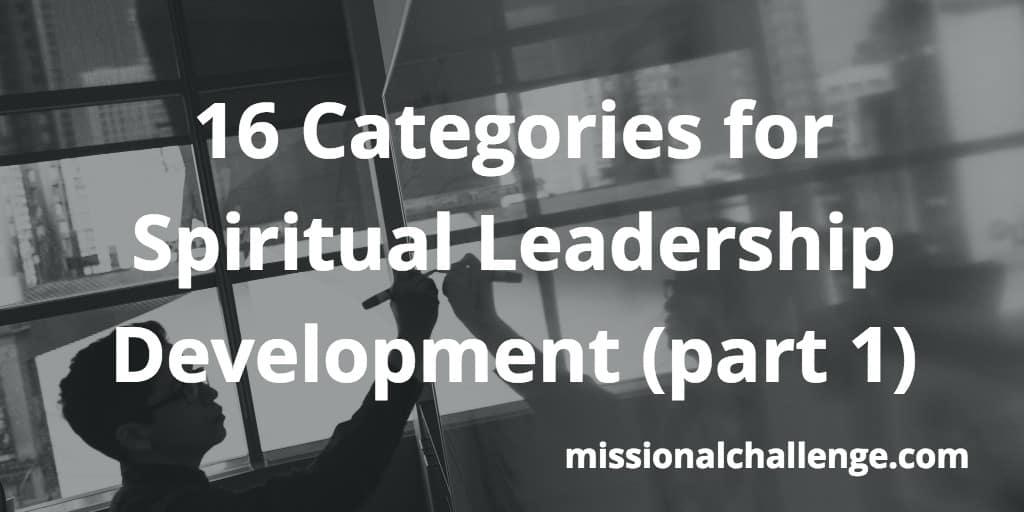 16 Categories for Spiritual Leadership Development (part 1)   missionalchallenge.com