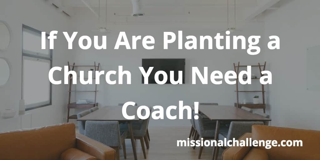 If You Are Planting a Church You Need a Coach! | missionalchallenge.com