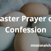 Easter Prayer of Confession | missionalchallenge.com