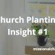 Church Planting Insight #1 | missionalchallenge.com