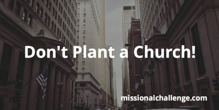 Don't Plant a Church! | missionalchallenge.com