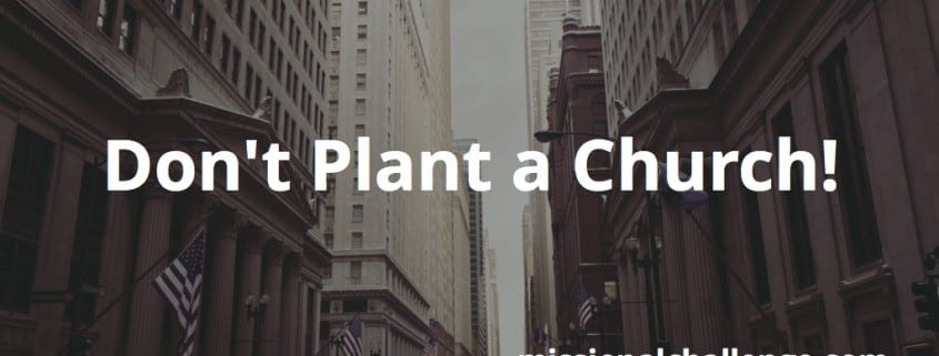 Don't Plant a Church! | missionalchallenge.com