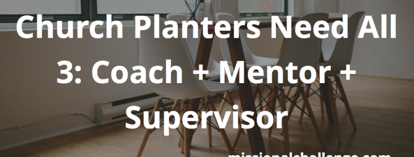 Church Planters Need All 3: Coach + Mentor + Supervisor | missionalchallenge.com