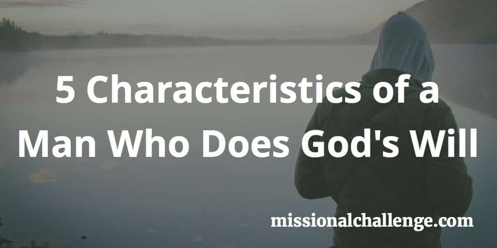 5 Characteristics of a Man Who Does God's Will | missionalchallenge.com