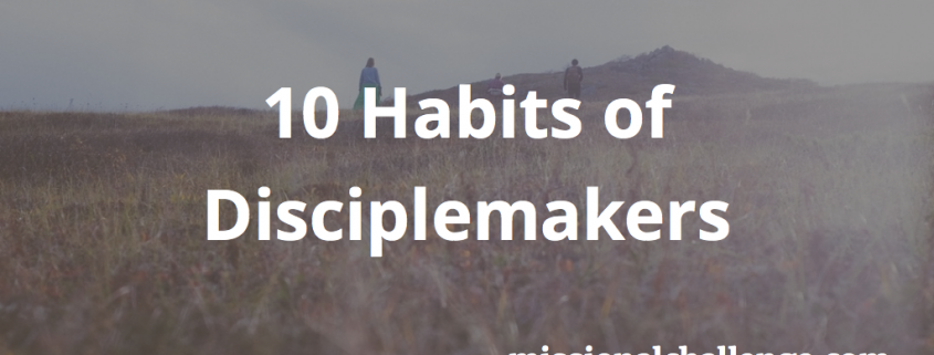 10 Habits of Disciplemakers | missionalchallenge.com