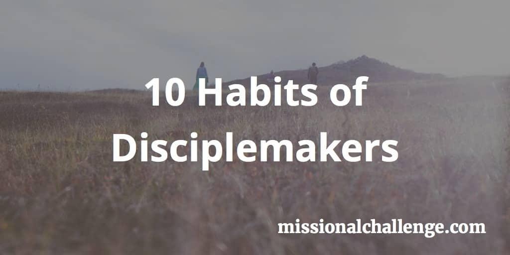 10 Habits of Disciplemakers | missionalchallenge.com