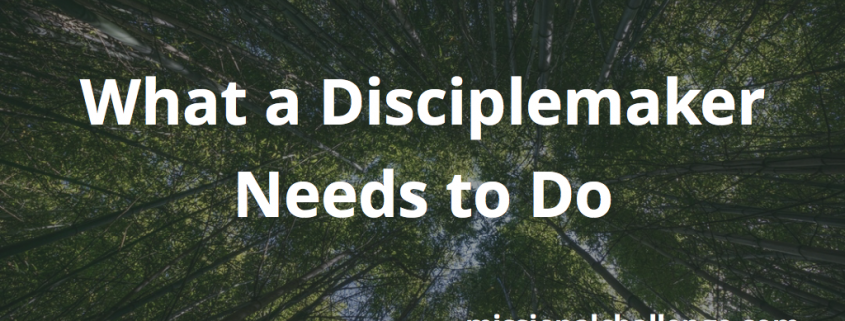 What a Disciplemaker Needs to Do | missionalchallenge.com