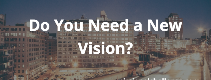 Do You Need a New Vision? | missionalchallenge.com