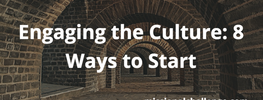 Engaging the Culture: 8 Ways to Start   missionalchallenge.com
