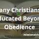 Many Christians = Educated Beyond Obedience   missionalchallenge.com