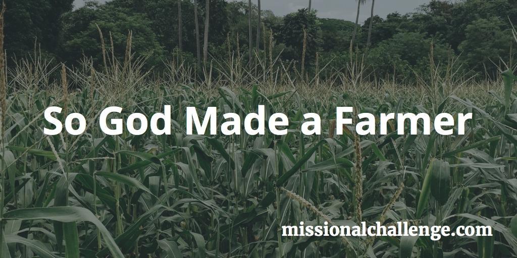 So God Made a Farmer | missionalchallenge.com