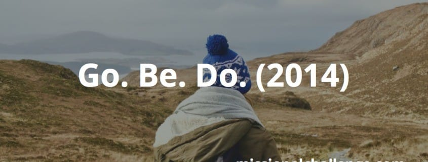 Go. Be. Do. (2014) | missional challenge.com