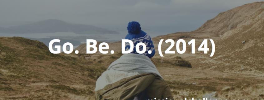 Go. Be. Do. (2014) | missional challenge.com