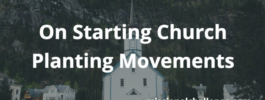 On Starting Church Planting Movements | missionalchallenge.com
