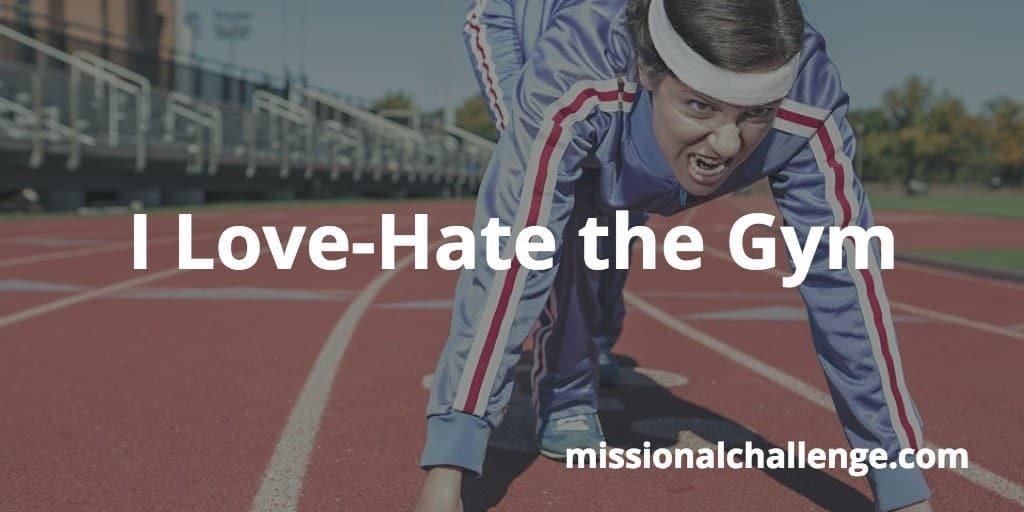 I Love-Hate the Gym | missionalchallenge.com