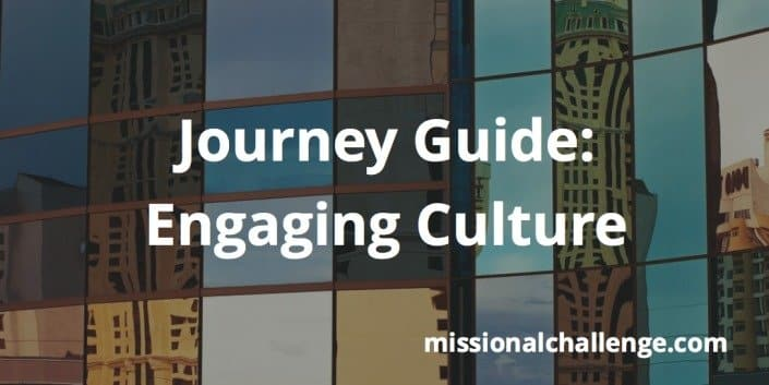 Journey Guide: Engaging Culture | missionalchallenge.com