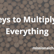 4 Keys to Multiplying Everything   missionalchallenge.com