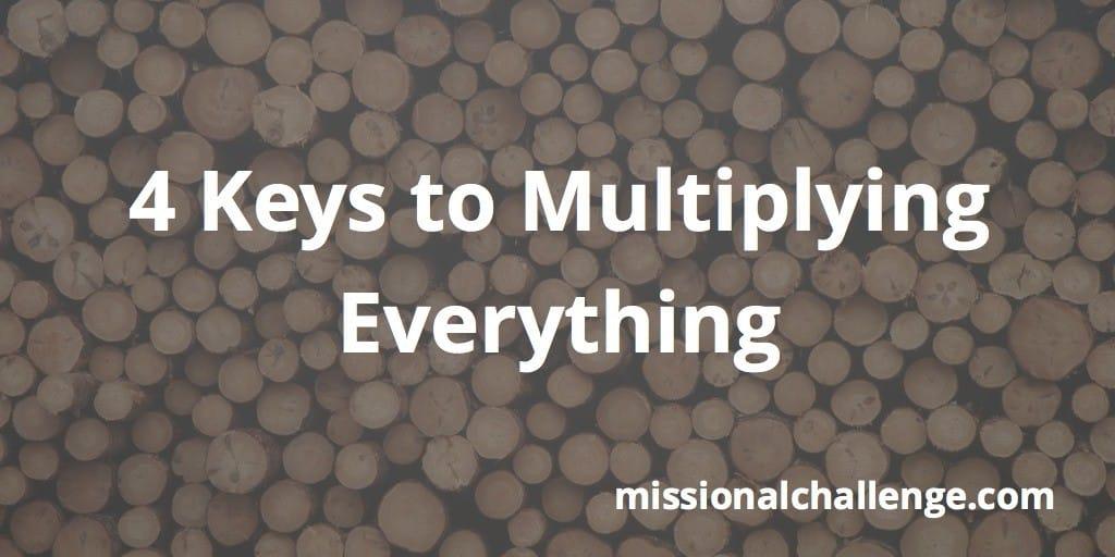 4 Keys to Multiplying Everything | missionalchallenge.com
