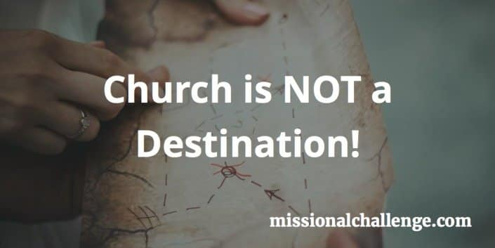 Church is NOT a Destination | missionalchallenge.com