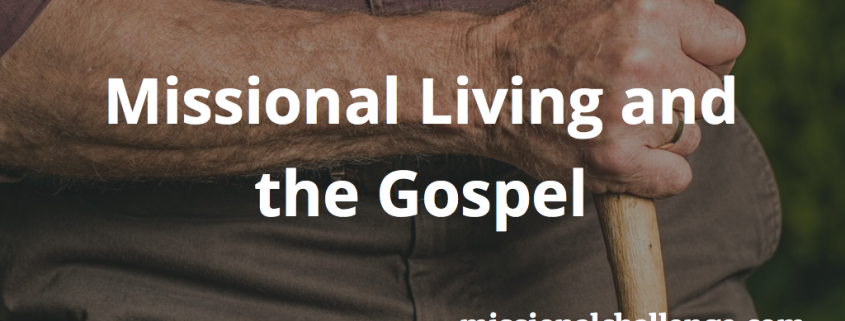 Missional Living and the Gospel | missionalchallenge.com